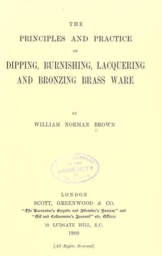 The principles and practice of dipping, burnishing, lacquering and bronzing brass ware