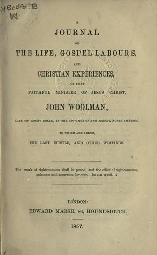 Journal of the life, gospel, labours and Christian experiences of that faithful minister of Jesus Christ, John Woolman