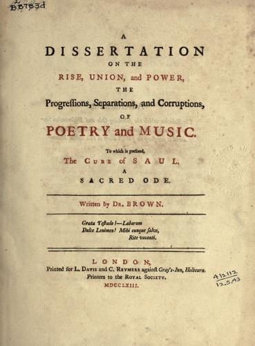 A dissertation on the rise, union, and power, the progressions, separations, and corruptions, of poetry and music.
