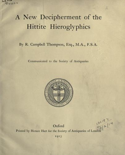 A new decipherment of the Hittite Hieroglyphics.