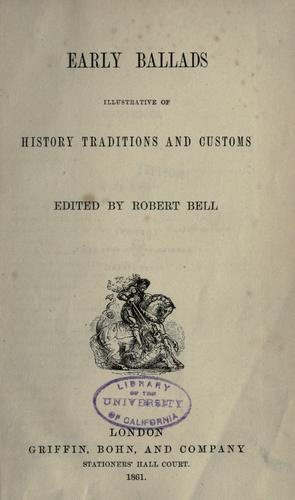 Early ballads illustrative of history, traditions and customs