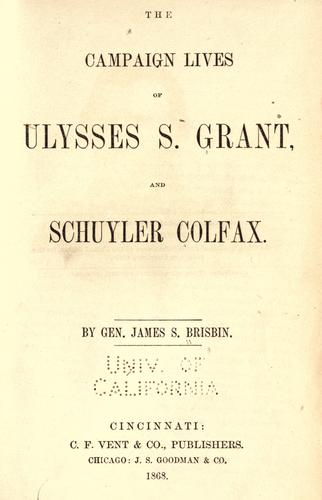 Download The campaign lives of Ulysses S. Grant, and Schuyler Colfax