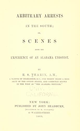 Download Arbitrary arrests in the South, or, Scenes from the experience of an Alabama Unionist.
