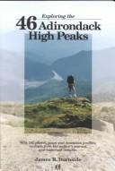 Image for Exploring the 46 Adirondack High Peaks: With 282 Photos, Maps & Mountain Profiles, Excerpts from the Author's Journal, Historical Insights