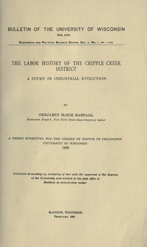 The labor history of the Cripple Creek district by Benjamin McKie Rastall