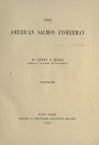The American salmon fisherman by Henry P. Wells