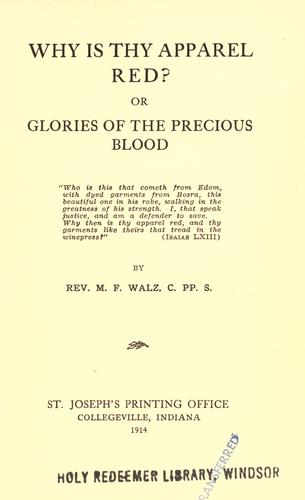 Why is thy apparel red? or glories of the Precious Blood by Max Francis Walz