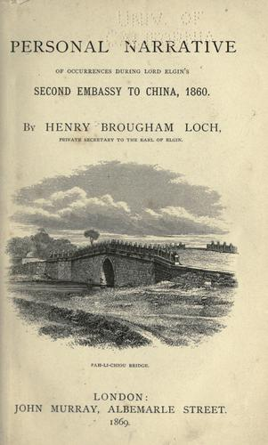 Personal narrative of occurrences during Lord Elgin's second embassy to China, 1860 by Loch, Henry Brougham Loch Baron