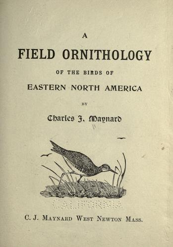 A field ornithology of the birds of eastern North America by C. J. Maynard