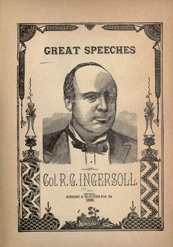 Great speeches of Col. R. G. Ingersoll by Robert Green Ingersoll