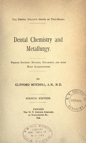 Dental chemistry and metallurgy by Clifford Mitchell