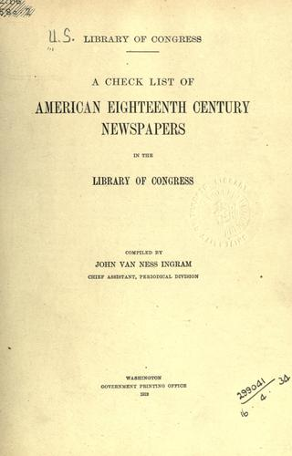 A check list of American eighteenth century newspapers in the Library of Congress by United States Library of Congress. Serial Division