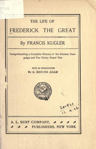 The life of Frederick the Great by Franz Theodor Kugler