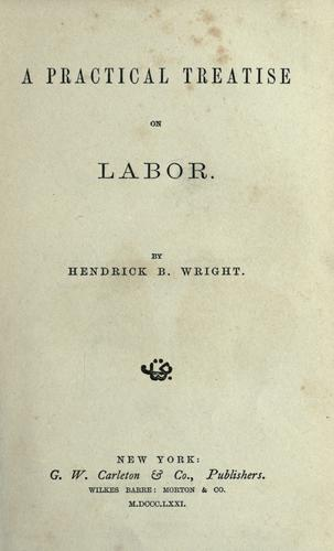 A practical treatise on labor by Hendrick B. Wright