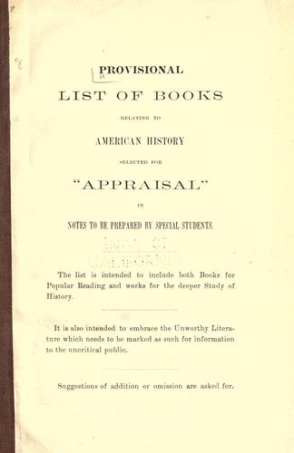 "Provisional list of books relating to American history selected for ""appraisal"" in notes to be prepared by special students by"