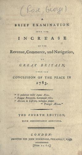 A brief examination into the increase of the revenue, commerce and navigation of Great Britain, since the conclusion of the peace in 1783.