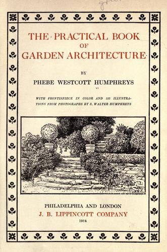 The practical book of garden architecture by Humphreys, Phebe Westcott Mrs.