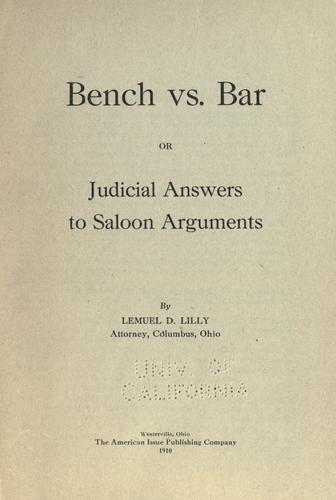Bench vs. bar, or, Judicial answers to saloon arguments by Lemuel D. Lilly