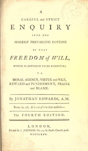 A careful and strict enquiry into the modern prevailing notions of that freedom of will by Jonathan Edwards