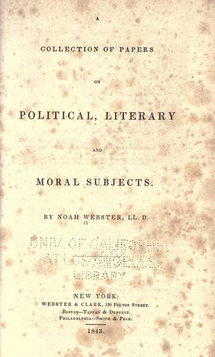A collection of papers on political, literary, and moral subjects by Noah Webster