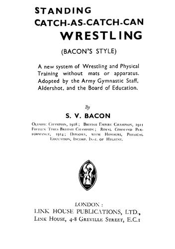 Standing catch-as-catch-can wrestling (Bacon's style) by S V Bacon