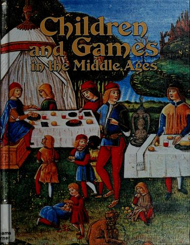 Children and games in the Middle Ages by Lynne Elliott