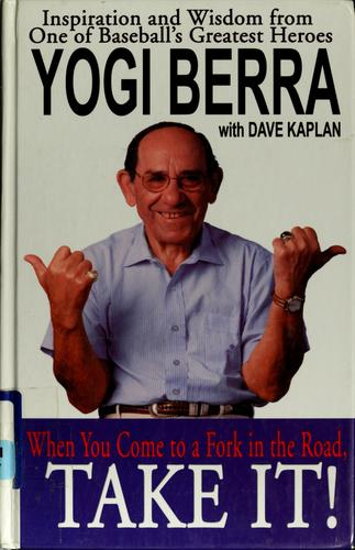 When you come to a fork in the road, take it! by Yogi Berra