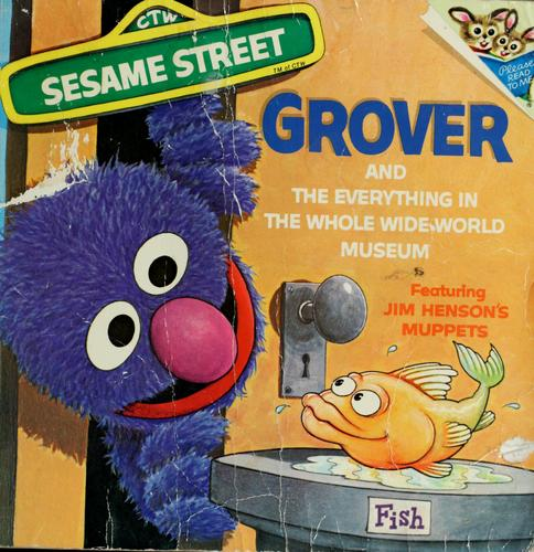 Grover and the Everything in the Whole Wide World Museum, featuring lovable, furry old Grover by Norman Stiles