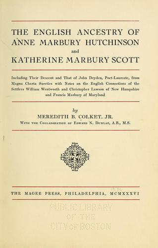 The English ancestry of Anne Marbury Hutchinson and Katherine Marbury Scott by Meredith B. Colket