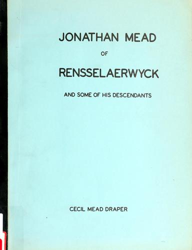 Jonathan Mead of Rensselaerwyck and some of his descendants by Cecil Mead Draper
