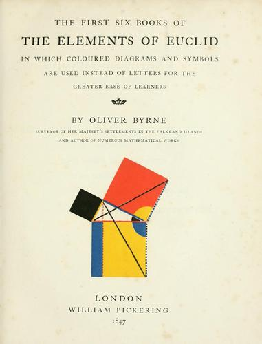 The first six books of the elements of Euclid, in which coloured diagrams and symbols are used instead of letters for the greater ease of learners by Oliver Byrne