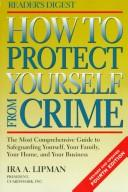 How to protect yourself from crime by Ira A. Lipman